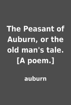 The Peasant of Auburn, or the old man's…