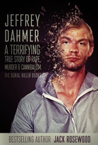 Jeffrey Dahmer: A Terrifying True Story of…