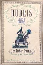 Hubris, A Study of Pride by Robert Payne