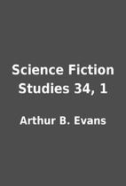 Science Fiction Studies 34, 1 by Arthur B.…