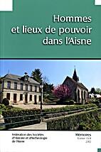 Hommes et lieux de pouvoir dans l'Aisne by…