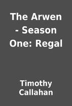 The Arwen - Season One: Regal by Timothy…