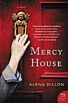 Mercy House: A Novel by Alena Dillon