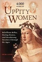 4,000 Years of Uppity Women by Vicki León