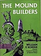 The mound builders by William E. Scheele