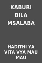KABURI BILA MSALABA by HADITHI YA VITA VYA…