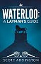 Waterloo: A Layman's Guide by Scott…