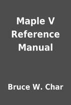 Maple V Reference Manual by Bruce W. Char