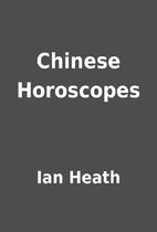 Chinese Horoscopes by Ian Heath