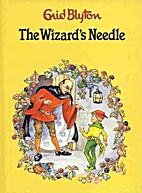 The Wizard's Needle (Award Enid Blyton…