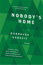 Nobody's Home by Dubravka Ugrešić