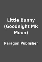 Little Bunny (Goodnight MR Moon) by Paragon…