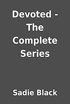 Devoted - The Complete Series by Sadie Black