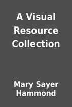 A Visual Resource Collection by Mary Sayer…