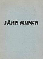 Jānis Muncis by Jānis Muncis