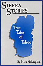 Sierra Stories: True Tales of Tahoe by Mark…