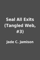 Seal All Exits (Tangled Web, #3) by Jade C.…