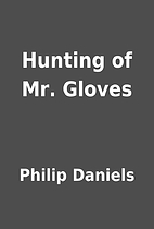 Hunting of Mr. Gloves by Philip Daniels