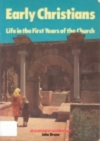 Early Christians: Life in the First Years of…