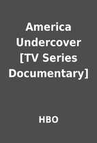 America Undercover [TV Series Documentary]…