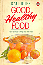 Good Healthy Food by Gail Duff