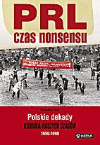 PRL - czas nonsensu : polskie dekady :…