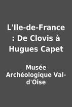 L'Ile-de-France : De Clovis à…