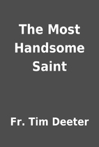 The Most Handsome Saint by Fr. Tim Deeter