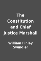 The Constitution and Chief Justice Marshall…