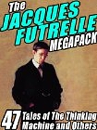 The Jacques Futrelle Megapack by Jacques…
