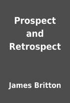 Prospect and Retrospect by James Britton