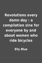 Revolutions every damn day : a compilation…
