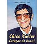 Chico Xavier, Coração do Brasil by Maria…
