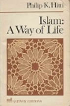 Islam: A Way of Life by Philip K. Hitti
