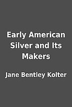 Early American Silver and Its Makers by Jane…