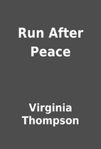 Run After Peace by Virginia Thompson