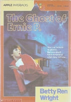 The Ghost of Ernie P. by Betty Ren Wright