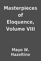 Masterpieces of Eloquence, Volume VIII by…