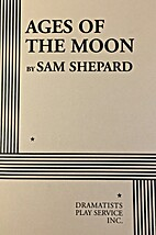 Ages of the Moon by Sam Shepard