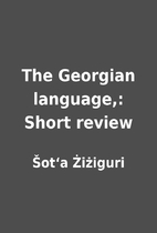 The Georgian language,: Short review by…