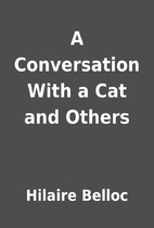 A Conversation With a Cat and Others by…