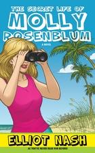 The Secret Life of Molly Rosenblum by Elliot…