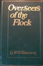 Overseers of the Flock by G. B. Williamson