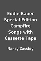 Eddie Bauer Special Edition Campfire Songs…