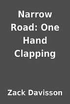 Narrow Road: One Hand Clapping by Zack…