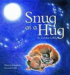 Snug as a hug : an Australian lullaby by…