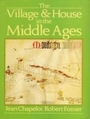 The Village & House in the Middle Ages - Jean Chapelot