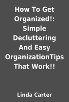 How To Get Organized!: Simple Decluttering…