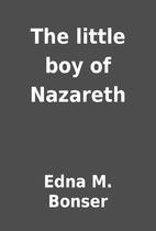 The little boy of Nazareth by Edna M. Bonser