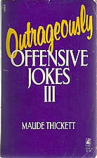 Outrageously Offensive Jokes III by Maude…
